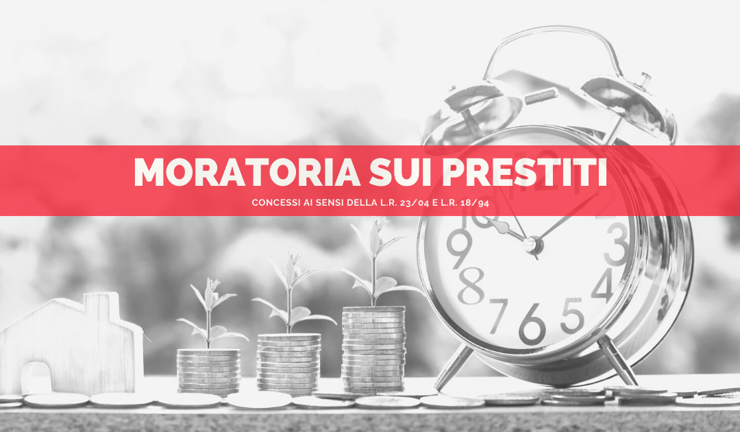 MORATORIA SUI PRESTITI CONCESSI AI SENSI DELLA L.R. 23/04 E L.R. 18/94